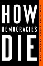 How Democracies Die ebook by Steven Levitsky, Daniel Ziblatt
