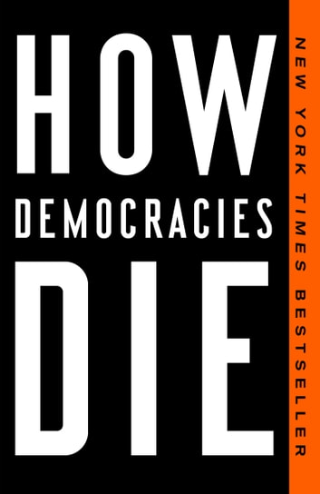 How Democracies Die ebook by Steven Levitsky,Daniel Ziblatt