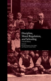 Discipline, Moral Regulation, and Schooling - A Social History ebook by Kate Rousmaniere,Kari Dehli,Ning De Coninck Smith,Kate Rousmaniere,Kari Dehli,Ning De Coninck-Smith
