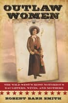 Outlaw Women ebook by Robert Barr Col. Smith