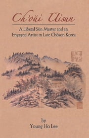 Ch'oui Uisun - A Liberal Son Master in Late Choson Korea ebook by Young Ho Lee