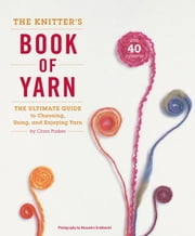 The Knitter's Book of Yarn ebook by Clara Parkes