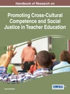 Handbook of Research on Promoting Cross-Cultural Competence and Social Justice in Teacher Education ebook by Jared Keengwe