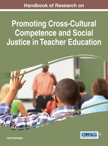 Handbook of Research on Promoting Cross-Cultural Competence and Social Justice in Teacher Education ebook by