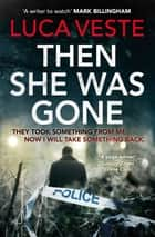 Then She Was Gone ebook by