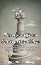 The Road from Contract to Close ebook by Michelle Spalding
