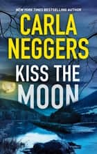 Kiss the Moon ebook by Carla Neggers