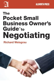 The Pocket Small Business Owner's Guide to Negotiating ebook by Richard Weisgrau
