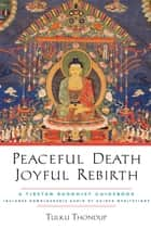 Peaceful Death, Joyful Rebirth - A Tibetan Buddhist Guidebook ebook by Tulku Thondup