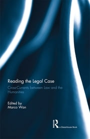 Reading The Legal Case - Cross-Currents between Law and the Humanities ebook by