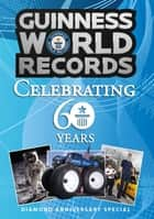 Guinness World Records Celebrating 60 Years - Diamond Anniversary Special ebook by Guinness World Records