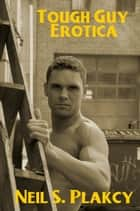 Tough Guy Erotica - Fun, Sexy Erotica, #1 ebook by Neil Plakcy