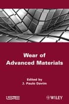 Wear of Advanced Materials ebook by J. Paulo Davim