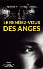 Le rendez-vous des anges ebook by Joseph Gemayel, Myriam Gemayel