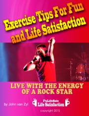 Exercise Tips For Fun And Life Satisfaction ebook by John van Zyl