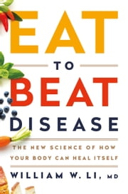 Eat to Beat Disease - The New Science of How Your Body Can Heal Itself 電子書籍 by William W Li