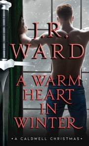 A Warm Heart in Winter - A Caldwell Christmas ebook by J.R. Ward