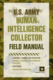 U.S. Army Human Intelligence Collector Field Manual ebook by Department of the Army