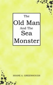 The Old Man And The Sea Monster ebook by Shane Greenhough