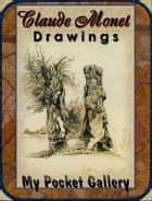 Claude Monet Drawings ebook by Daniel Coenn