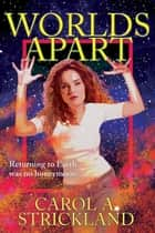 Worlds Apart ebook by Carol A. Strickland
