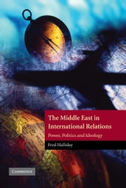 The Middle East in International Relations - Power, Politics and Ideology ebook by Fred Halliday