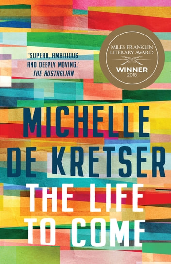 The Life to Come ebook by Michelle de Kretser