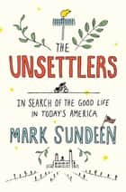 The Unsettlers ebook by Mark Sundeen