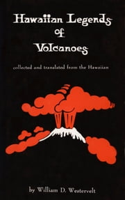 Hawaiian Legends of Volcanoes ebook by William D. Westervelt