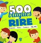 500 blagues pour rire eBook by Collectif