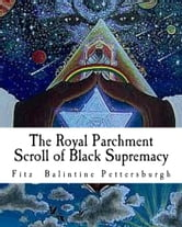 The Royal Parchment Scroll of Black Supremacy ebook by Fitz Balintine Pettersburgh