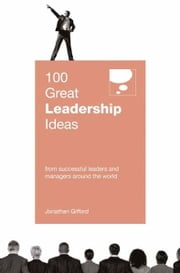 100 Great Leadership Ideas - From successful leaders and managers around the world ebook by Jonathan Gifford