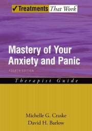 Mastery of Your Anxiety and Panic: Therapist Guide ebook by Michelle G. Craske,David H. Barlow