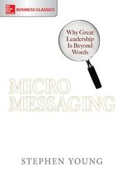 Micromessaging: Why Great Leadership is Beyond Words ebook by Stephen Young
