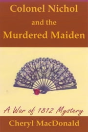 Colonel Nichol and the Murdered Maiden - A War of 1812 Mystery ebook by Cheryl MacDonald