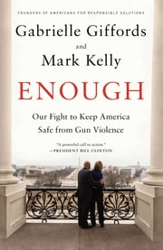 Enough - Our Fight to Keep America Safe from Gun Violence ebook by Gabrielle Giffords,Mark Kelly