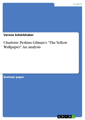 Charlotte Perkins Gilman's 'The Yellow Wallpaper'. An analysis ebook by Verena Schörkhuber