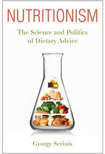 Nutritionism - The Science and Politics of Dietary Advice ebook by Gyorgy Scrinis