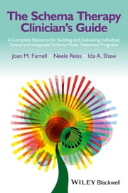 The Schema Therapy Clinician's Guide - A Complete Resource for Building and Delivering Individual, Group and Integrated Schema Mode Treatment Programs ebook by Joan M. Farrell, Neele Reiss, Ida A. Shaw