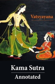 Kama Sutra - Annotated (The original english translation by Sir Richard Francis Burton) ebook by Vatsyayana,Sir Richard Burton