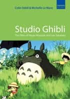 Studio Ghibli - The Films of Hayao Miyazaki and Isao Takahata ebook by Colin Odell, Michelle Le Blanc
