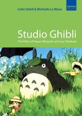 Studio Ghibli - The Films of Hayao Miyazaki and Isao Takahata ebook by Colin Odell,Michelle Le Blanc