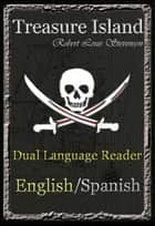 Treasure Island: Dual Language Reader (English/Spanish) ebook by Robert Louis Stevenson, Manuel Caballero
