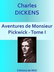Aventures de Monsieur Pickwick - Tome I - Edition Intégrale ebook by Charles DICKENS
