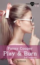 Play & burn Sweetness - tome 5 ebook by Fanny Cooper