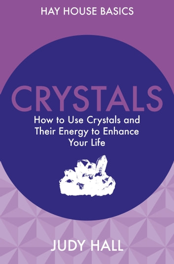 Crystals - How to Use Crystals and Their Energy to Enhance Your Life ebook by Judy Hall