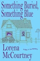 Something Buried, Something Blue (The Mac 'n' Ivy Mysteries, Book #1) ebook by Lorena McCourtney