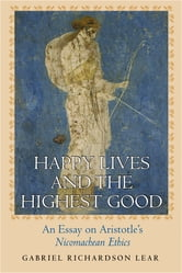 "Happy Lives and the Highest Good - An Essay on Aristotle's ""Nicomachean Ethics"" ebook by Gabriel Richardson Lear"