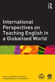International Perspectives on Teaching English in a Globalised World ebook by Andrew Goodwyn,Louann Reid,Cal Durrant