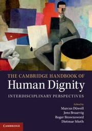 The Cambridge Handbook of Human Dignity - Interdisciplinary Perspectives ebook by Marcus Düwell,Jens Braarvig,Roger Brownsword,Dietmar Mieth